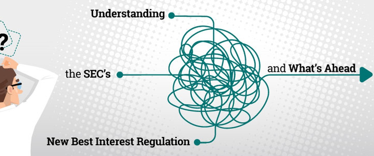 Understanding the SEC's New Best Interest Regulation and What's Ahead